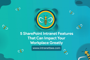 5 SharePoint Intranet Features That Can Impact Your Workplace Greatly